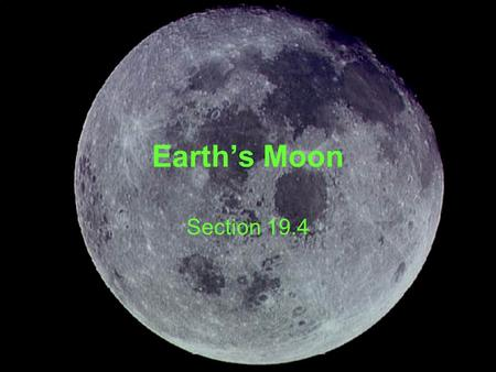 Earth's Moon Section 19.4. Surface of the Moon Maria – dark, flat areas of rock formed from lava flows Galileo thought they were oceans.