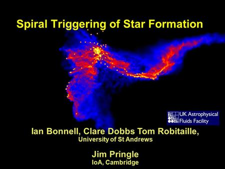 Spiral Triggering of Star Formation Ian Bonnell, Clare Dobbs Tom Robitaille, University of St Andrews Jim Pringle IoA, Cambridge.
