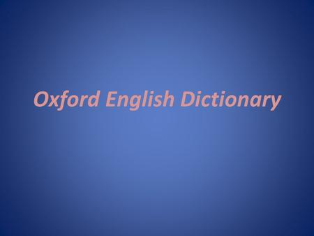 Oxford English Dictionary. Oxford dictionary of English language is one of the most famous academic dictionaries of English language edited by the publishing.
