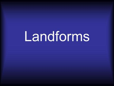 Landforms. Archipelago a group of islands Archipelago a group of islands.