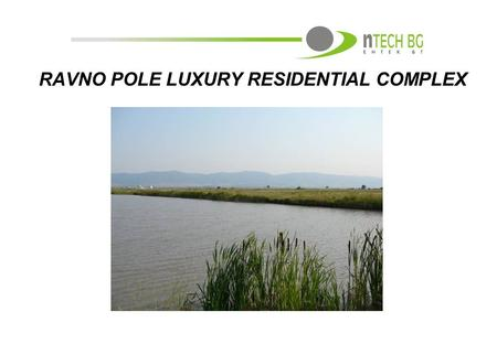 RAVNO POLE LUXURY RESIDENTIAL COMPLEX.  Area Location  Village of Ravno pole, Sofia District  Uniquely positioned at the south-east part of the Sofiisko.