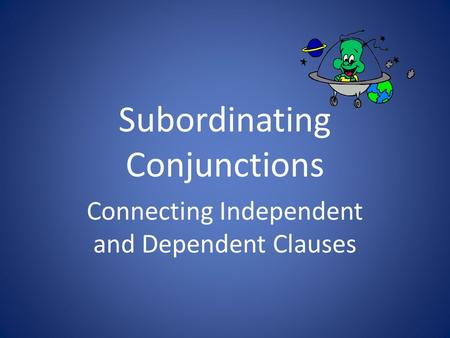 Subordinating Conjunctions Connecting Independent and Dependent Clauses.