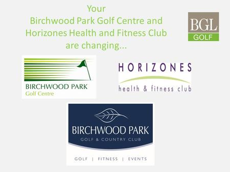 Your Birchwood Park Golf Centre and Horizones Health and Fitness Club are changing...