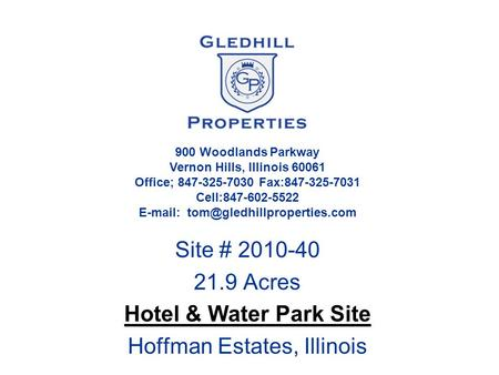 Site # 2010-40 21.9 Acres Hotel & Water Park Site Hoffman Estates, Illinois 900 Woodlands Parkway Vernon Hills, Illinois 60061 Office; 847-325-7030 Fax:847-325-7031.