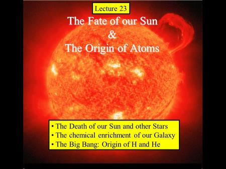 © 2005 Pearson Education Inc., publishing as Addison-Wesley The Fate of our Sun & The Origin of Atoms The Death of our Sun and other Stars The chemical.