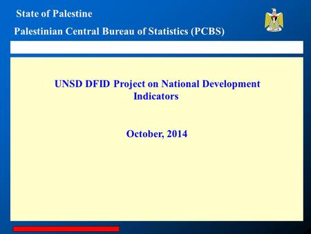 State of Palestine Palestinian Central Bureau of Statistics (PCBS) UNSD DFID Project on National Development Indicators October, 2014.