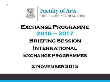 1 2 November 2015 Exchange Programme 2016 – 2017 Briefing Session International Exchange Programmes.