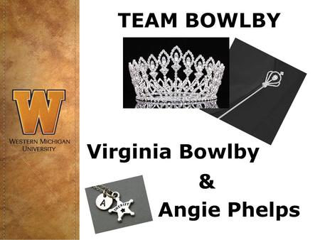 TEAM BOWLBY Angie Phelps Virginia Bowlby &. New items implemented for 2015-2016 Health Insurance – As of Fall 2015, WMU will no longer provide a preferred.