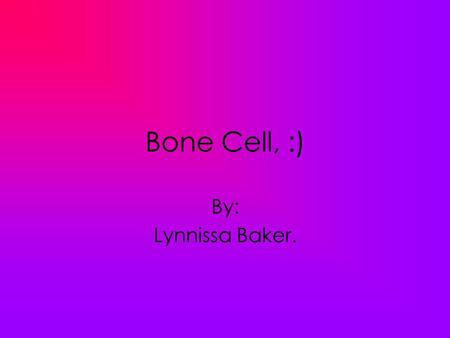 Bone Cell, :) By: Lynnissa Baker.. Function. Osteocytes descend from osteoblasts. They are formed by the incorporation of osteoblasts into the bone.