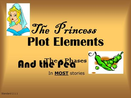Plot Elements The 5 Phases In MOST stories Standard 2.1.1 The Princess And the Pea.