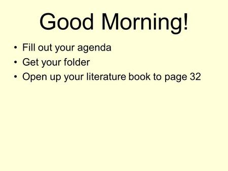 Good Morning! Fill out your agenda Get your folder Open up your literature book to page 32.