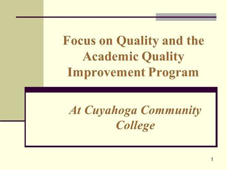 1 Focus on Quality and the Academic Quality Improvement Program At Cuyahoga Community College.