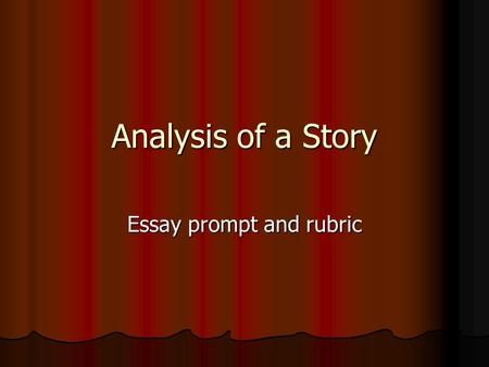 Analysis of a Story Essay prompt and rubric. Prompt Use one story element to discuss the theme of a story Use one story element to discuss the theme of.