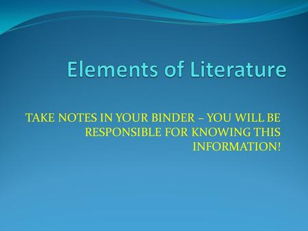 TAKE NOTES IN YOUR BINDER – YOU WILL BE RESPONSIBLE FOR KNOWING THIS INFORMATION!