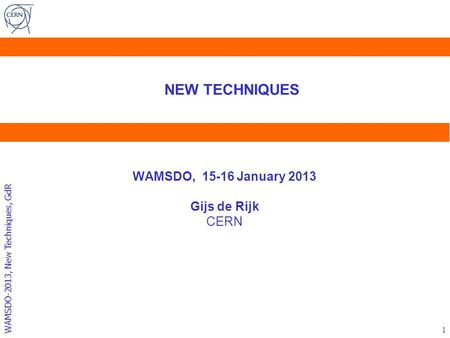 WAMSDO-2013, New Techniques, GdR WAMSDO, 15-16 January 2013 Gijs de Rijk CERN 1 NEW TECHNIQUES.