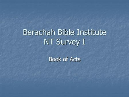 Berachah Bible Institute NT Survey I