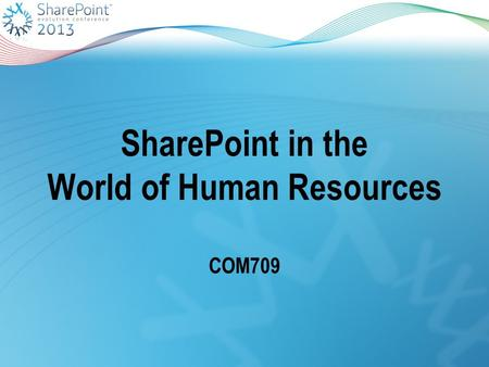 SharePoint in the World of Human Resources COM709.