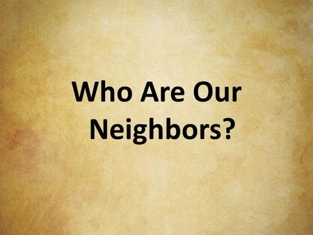 Who Are Our Neighbors?. The themes of VBS Serving Family Serving Friends Serving Neighbors Serving Community Serving Jesus.