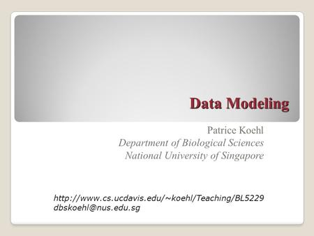 Data Modeling Patrice Koehl Department of Biological Sciences National University of Singapore