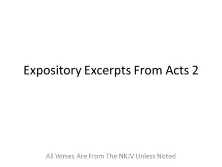 Expository Excerpts From Acts 2 All Verses Are From The NKJV Unless Noted.