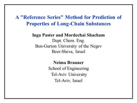 A Reference Series Method for Prediction of Properties of Long-Chain Substances Inga Paster and Mordechai Shacham Dept. Chem. Eng. Ben-Gurion University.