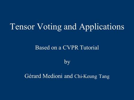 Tensor Voting and Applications
