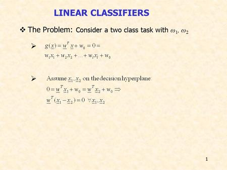 1  The Problem: Consider a two class task with ω 1, ω 2   LINEAR CLASSIFIERS.