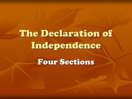 The Declaration of Independence Four Sections. The Four Sections Introduction Introduction Preamble or Declaration of Rights Preamble or Declaration of.
