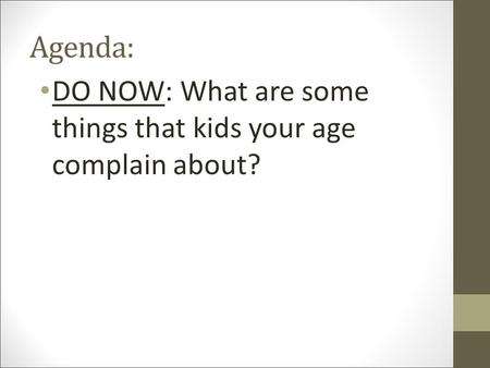 Agenda: DO NOW: What are some things that kids your age complain about?