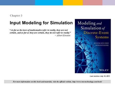 "Input Modeling for Simulation Chapter 3 ""As far as the laws of mathematics refer to reality, they are not certain, and as far as they are certain, they."