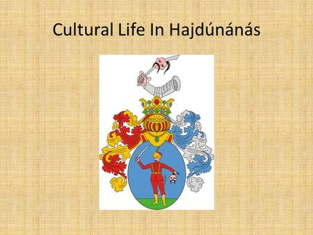 Cultural Life In Hajdúnánás. History Charter given on 12th December, 1605 by István Bocskai.