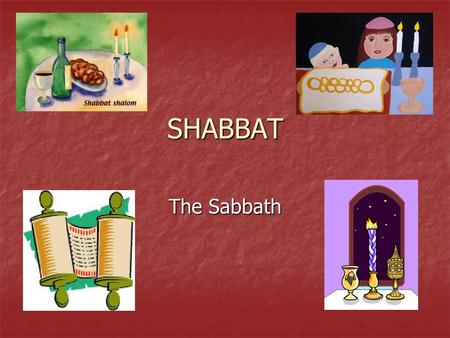 SHABBAT The Sabbath. Objectives 1. To understand the symbolic objects and actions found in the celebration of the Jewish Sabbath. 2. To recognise the.