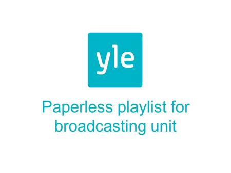 Paperless playlist for broadcasting unit. Concept Main idea is to remove the printed paper playlist of the channel and replace it with software The software.