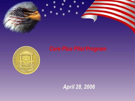 April 28, 2006 Core Plus Pilot Program. Core Plus Logistics Pilot Program (Trailblazer) SCOPE: DAU and AT&L workforce wide applicability DESCRIPTION: