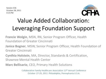 Value Added Collaboration: Leveraging Foundation Support Francie Wolgin, MSN, RN, Senior Program Officer, Health Foundation of Greater Cincinnati Janice.