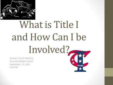 What is Title I and How Can I be Involved? Annual Parent Meeting Pine Hill Middle School September 17, 2015 5:00 PM.