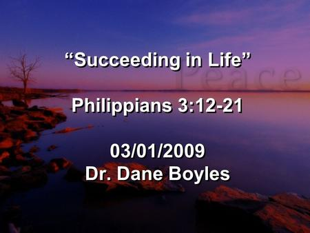 """Succeeding in Life"" Philippians 3:12-21 03/01/2009 Dr. Dane Boyles."