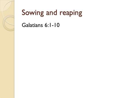 Sowing and reaping Galatians 6:1-10. Sowing and reaping Karma - the cosmic principle according to which each person is rewarded or punished according.