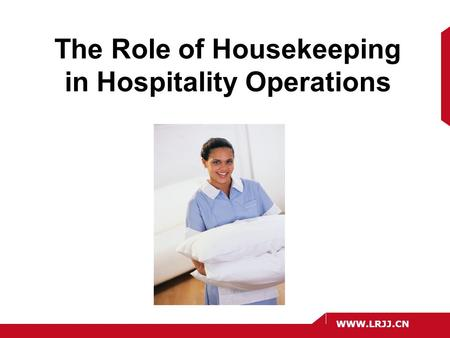 WWW.LRJJ.CN The Role of Housekeeping in Hospitality Operations.