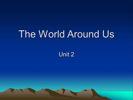 The World Around Us Unit 2. Lesson One Maps and Locations Location- maps show where something is.