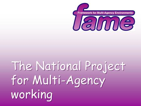 The National Project for Multi-Agency working. The next generation of targets: Partnership working: you can not go it alone. Infrastructure: you have.