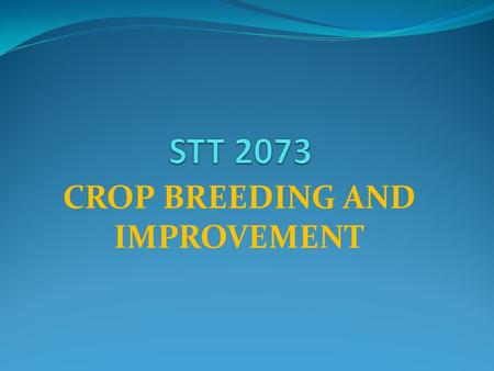 CROP BREEDING AND IMPROVEMENT