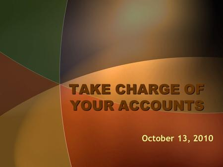 TAKE CHARGE OF YOUR <strong>ACCOUNTS</strong> October 13, 2010. <strong>FINANCE</strong> OCTOBER UPDATES Office Depot Catalog uploaded in CIMS - New lower pricing - New items - Catalogs.