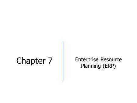 Chapter 7 Enterprise Resource Planning (ERP). Objectives After studying the chapter, students should be able to.. Explain definition of Enterprise Resource.