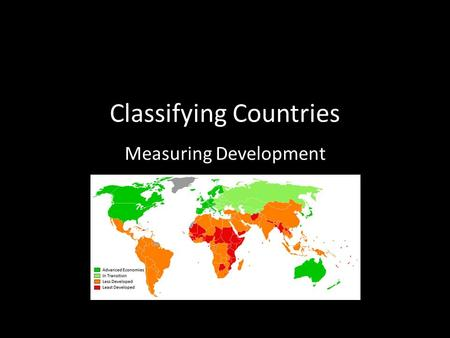 Classifying Countries Measuring Development. Tower and Trade Simulation GOAL: Build the tallest free-standing tower possible using only the resources.