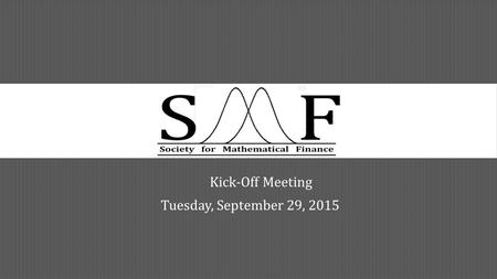 Kick-Off Meeting Tuesday, September 29, 2015. OUTLINE  Officer Board Introduction  About the Org  Events Planned  Speakers + Career Opportunities.