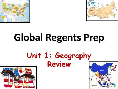 Global Regents Prep Unit 1: Geography Review. Before We Begin... SWBAT/Aim: SWBAT/Aim: Illustrate what is geography and how can knowing geographic features.