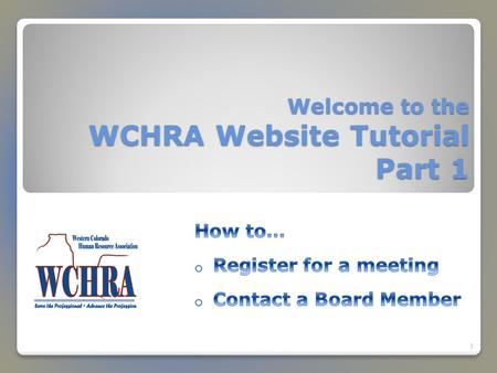 Welcome to the WCHRA Website Tutorial Part 1 1. Registration Made Easy! wchra.org – Your Portal to Professional Development 2.