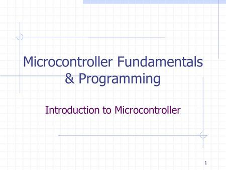 1 Introduction to Microcontroller Microcontroller Fundamentals & Programming.