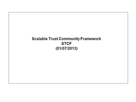 Scalable Trust Community Framework STCF (01/07/2013)